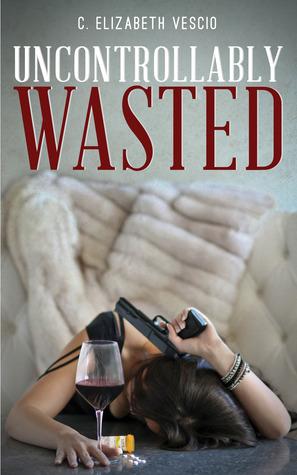 Uncontrollably Wasted by C. Elizabeth Vescio