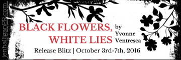 Black Flowers White Lies by Yvonne Ventresca | Release Blitz | JenHalliganPR.com